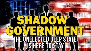 Shadow Government: The Unelected Deep State is Here To Stay