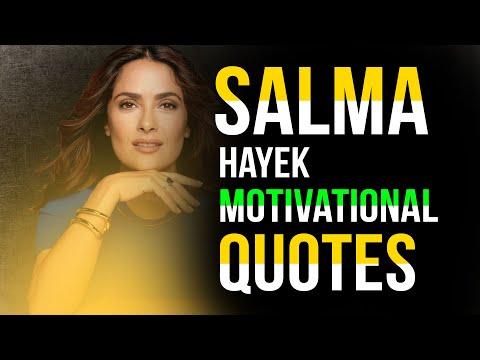 Salma Hayek | Quotes | Life Changing