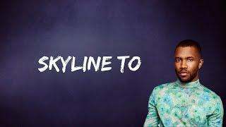 Frank Ocean - Skyline To (Lyrics)