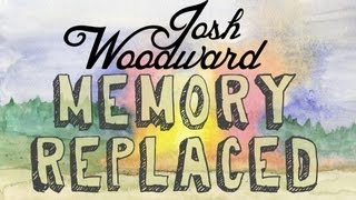 "Josh Woodward: ""Memory Replaced"" (Official Video)"