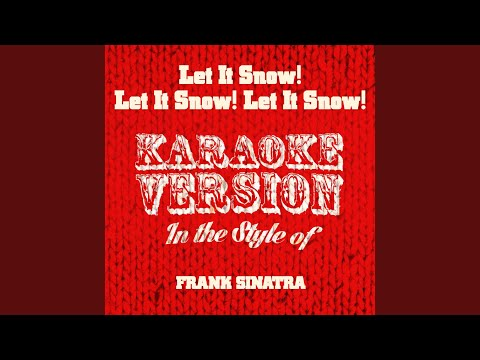 Let It Snow! Let It Snow! Let It Snow! In the Style of Frank Sinatra Karaoke Version