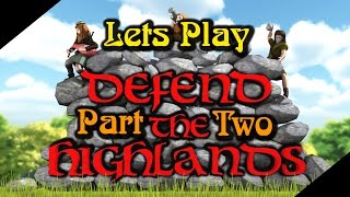 [Lets Play] Defend The Highlands - Part 2 OPEN FIELD!