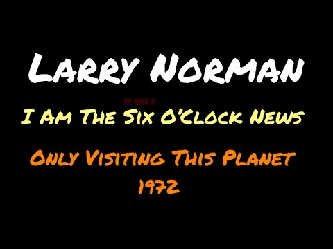 Larry Norman - I Am The Six O'Clock News ~ [Lyrics]