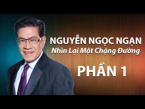Nguyễn Ngọc Ngạn - Nhìn Lại Một Chặng Đường (Part 1)