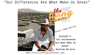 """The Living Room Podcast """"Our Differences Are What Make Us Great"""" -Adam Miller"""