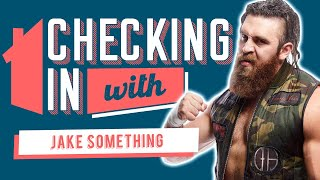 Checking In With: Jake Something