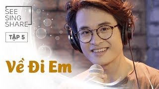 Download [SEE SING & SHARE - Tập 5] Về Đi Em - Hà Anh Tuấn MP3 song and Music Video