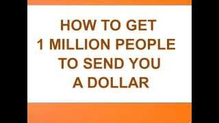 How To Get 1 Million People To Send You A Dollar - Part 1