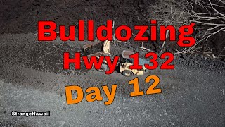 day 12 Bulldozing hwy 132 aftermath of kilauea volcano
