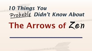 """10 Things You Didn't Know About """"The Arrows of Zen"""""""