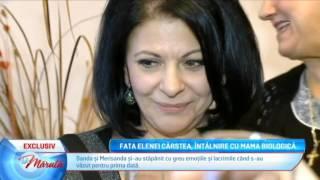 Fata Elenei Carstea, intalnire cu mama biologica
