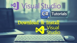 How to Download and install Visual Studio 2017 - Advanced C# Tutorial For Beginners 2018