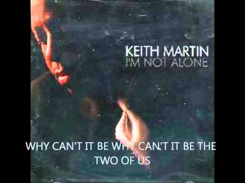 Keith Martin   Why Can't It Be