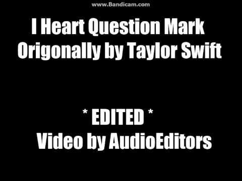 I Heart Question Mark (Audio Edited)