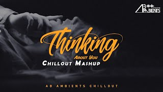 Thinking About You Chillout Mashup | AB Ambients | Feelings For You
