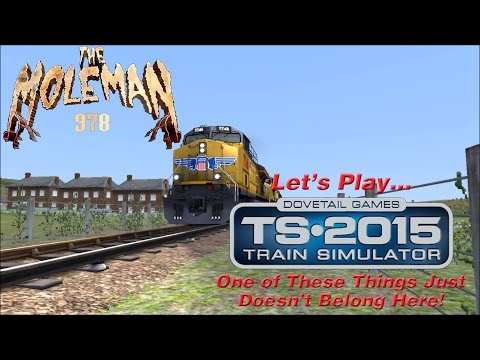Let's Play... Train Simulator 2015: One of These Things Just Doesn't Belong Here!