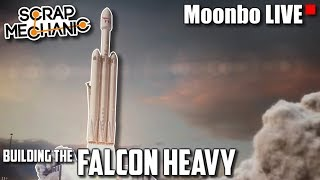 Building the SpaceX FALCON HEAVY  - Moonbo LIVE - Scrap Mechanic Gameplay