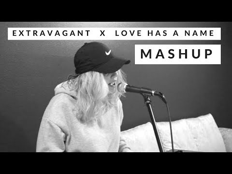 EXTRAVAGANT X LOVE HAS A NAME MASHUP