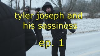 tyler joseph and his sassiness - ep.1