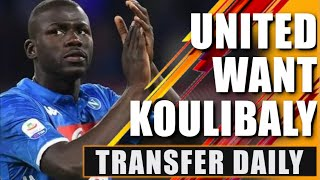 Manchester United 'very close' to Kalidou Koulibaly DEAL! Transfer Daily