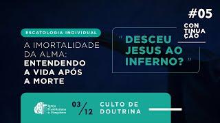 Culto de Doutrina - Escatologia Individual #05 - 03/12/2020