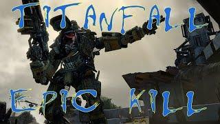 TITANFALL EPIC KILL!