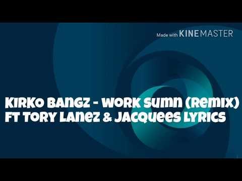 Kirko Bangz - Work Sumn Lyrics Ft. Tory Lanez & Jacquees