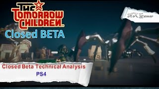 The Tomorrow Children: Closed Beta Technical Analysis PS4