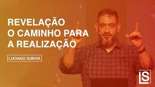 REVELAÇÃO O CAMINHO PARA A REALIZAÇÃO - Luciano Subirá
