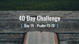 40 Day Challenge - Day 19 - Psalm 73-76 BTCC