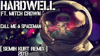 Hardwell ft.Mitch Crown - Call Me A Spaceman (Semih Kurt Remix)