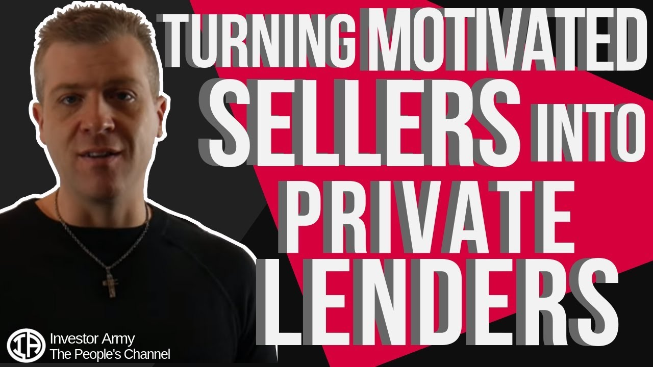 Turning Motivated Sellers Into Private Lenders