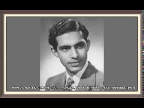 MAIN DIL HOO EK ARMAAN BHARA ... SINGER, TALAT MEHMOOD ... FILM, ANHONEE (1952)