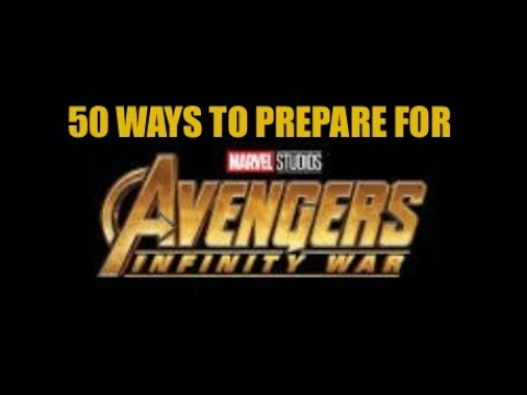 50 Ways To Prepare For Avengers: Infinity War