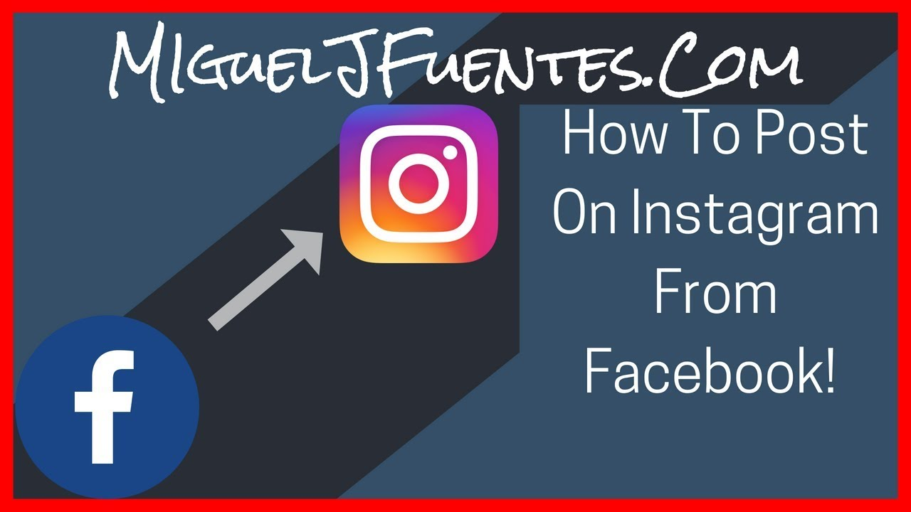 How To Post On Instagram From Facebook 2018