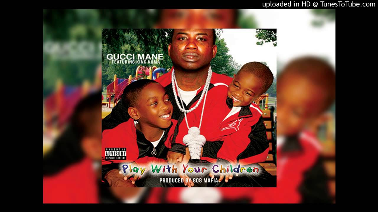 gucci mane ft king kuma play with your children prod by 808 mafia youtube. Black Bedroom Furniture Sets. Home Design Ideas