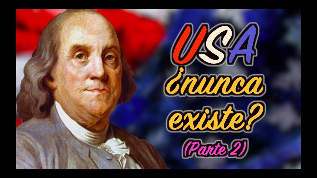 ¿Y si los Estados Unidos NUNCA hubiesen EXISTIDO? (Parte 2)