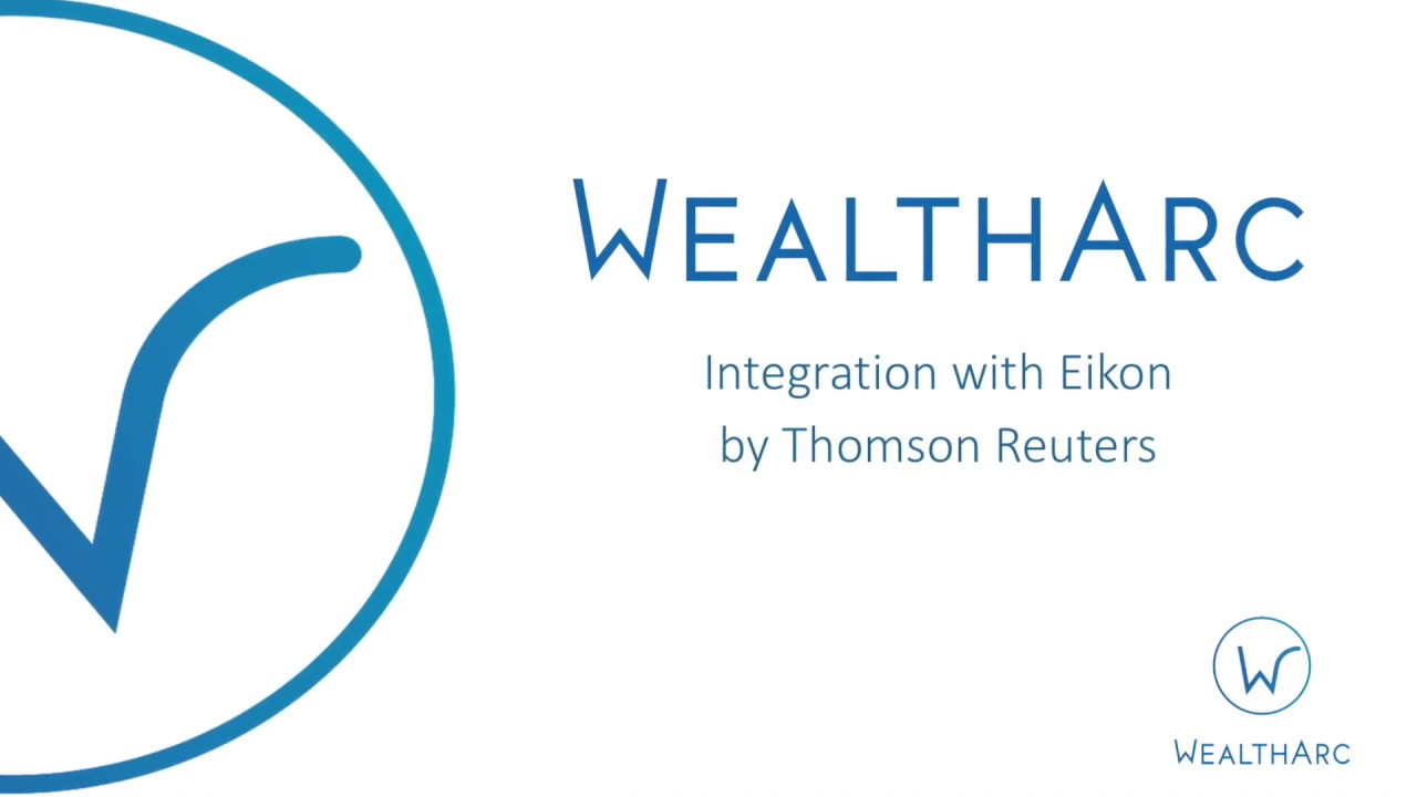 WealthArc - Integration with Eikon by Thomson Reuters