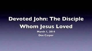 Devoted John: The Disciple Whom Jesus Loved