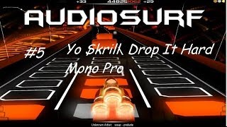 AudioSurf #5 - Yo Skrill Drop It Hard