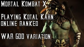 "Mortal Kombat X - playing Kotal Kahn ""War God"" variation online ranked matches (with commentary)"