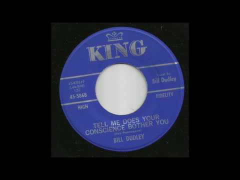 Bill Dudley - Tell Me Does Your Conscience Bother You