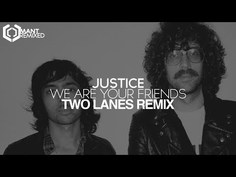 Justice  We Are Your Friends TWO LANES Remix