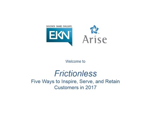 [Arise & EKN Webinar] Frictionless: Five Ways to Inspire, Serve, and Retain Customers in 2017