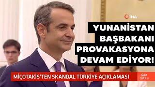 Yunanistan Başbakanı Kriyakos Miçotakis haddini aştı!