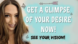 Receive A Glimpse Of Your Desire NOW! Your Desire Is Here & Now