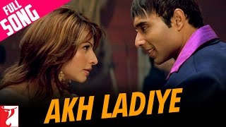 Akh Ladiye - Full Song | Neal 'n' Nikki | Uday Chopra | Tanisha