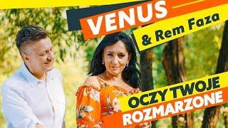 Venus & Rem Faza - Oczy Twoje rozmarzone