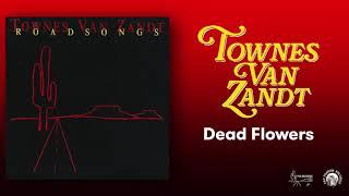 Dead Flowers - Townes Van Zandt (Official Audio)