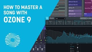How to Master a Song from Start to Finish with Ozone 9 | iZotope